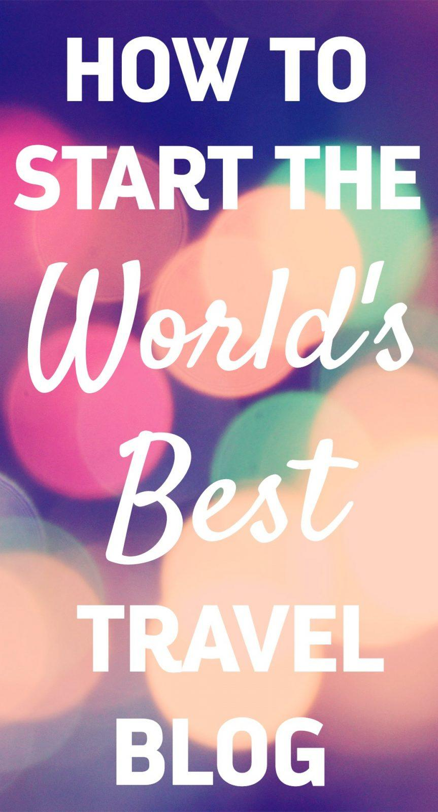 how to start successful travel blog - blogging tips