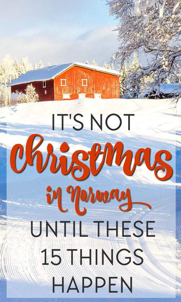 Christmas in Norway is so, well, Norwegian! But it's not Christmas until ....