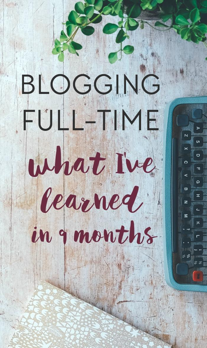 It's been 9 months since I began blogging full-time, and here are the main things I've learned: