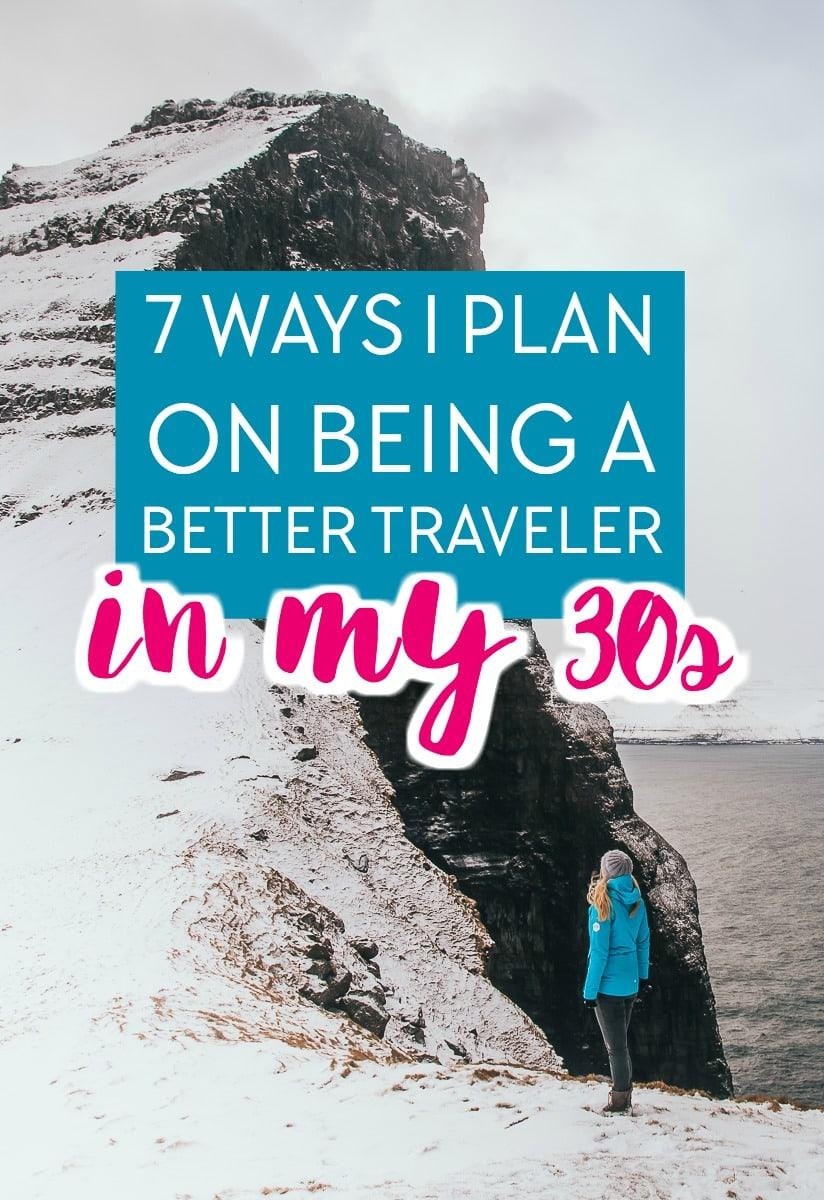 Instead of a travel bucket list for my thirties, I've made seven goals to make me a better traveler